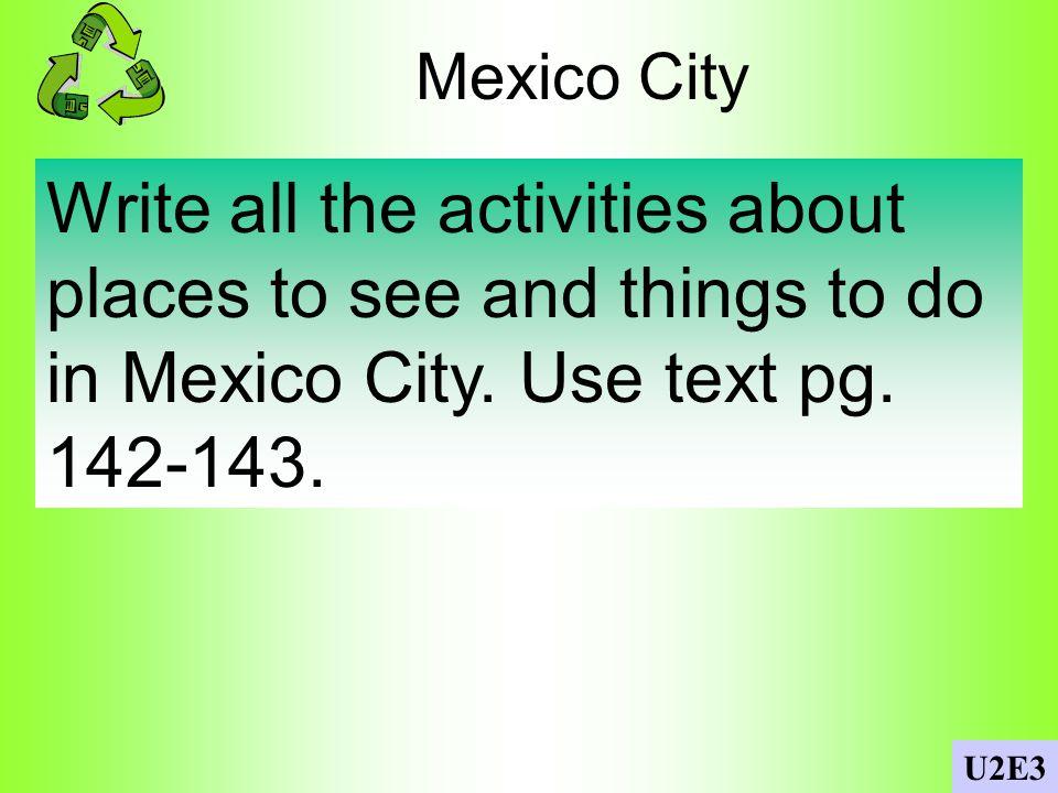Verbos List verbs or phrases related to each category: 1. en el parque 2. en la cafetería 3. en la escuela 4. en el museo 5. en casa U2E3 correr, anda