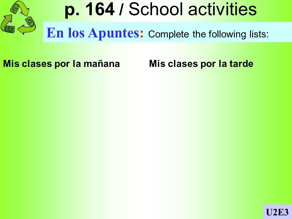 Los pronombres En los Apuntes: Escribe los pronombres. Use the correct pronoun (el, ella, tu …..) 1. __________ practicas 2. __________ veo 3. _______