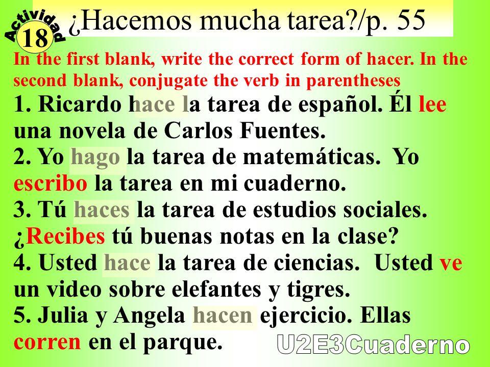 ¿En al escuela? Choose the verb form that bests completes the sentence. 1. ¿Conoce usted al profesor Sánchez? 2. ¿Haces tú la tarea de español? Para m