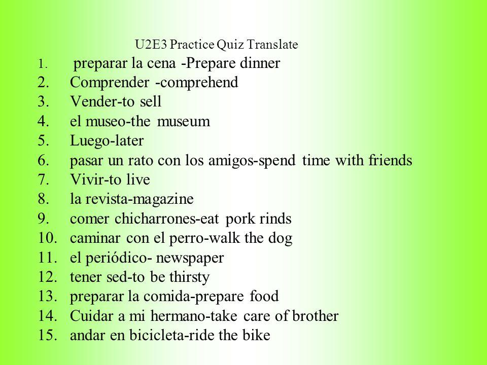Warm-up U2E3 Practice /Translate 1. preparar la cena__________________ 2.Comprender __________________ 3.Vender__________________ 4.el museo__________
