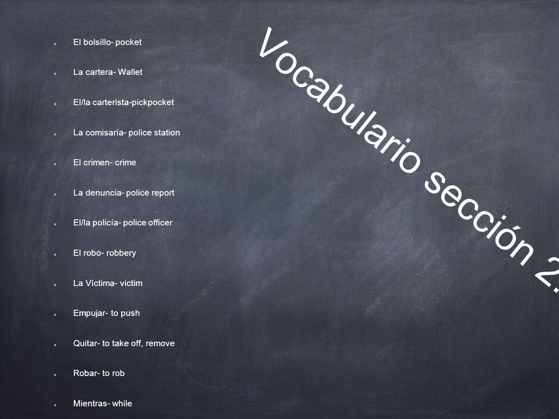 Vocabulario sección 2.2 El bolsillo- pocket La cartera- Wallet El/la carterista-pickpocket La comisaría- police station El crimen- crime La denuncia-