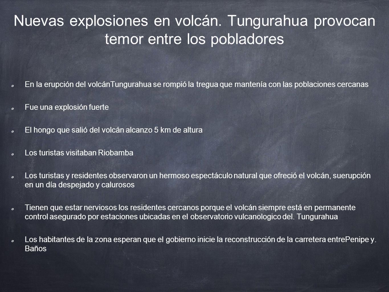 Nuevas explosiones en volcán. Tungurahua provocan temor entre los pobladores En la erupción del volcánTungurahua se rompió la tregua que mantenía con