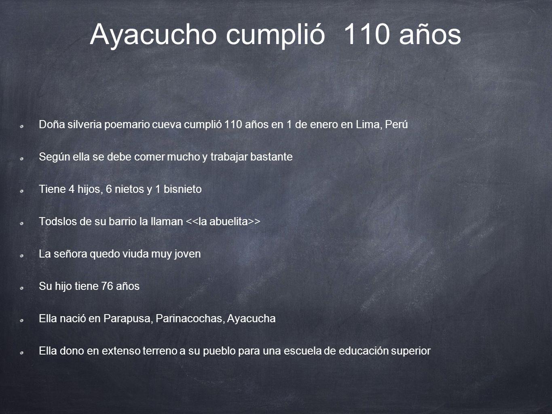 Ayacucho cumplió 110 años Doña silveria poemario cueva cumplió 110 años en 1 de enero en Lima, Perú Según ella se debe comer mucho y trabajar bastante