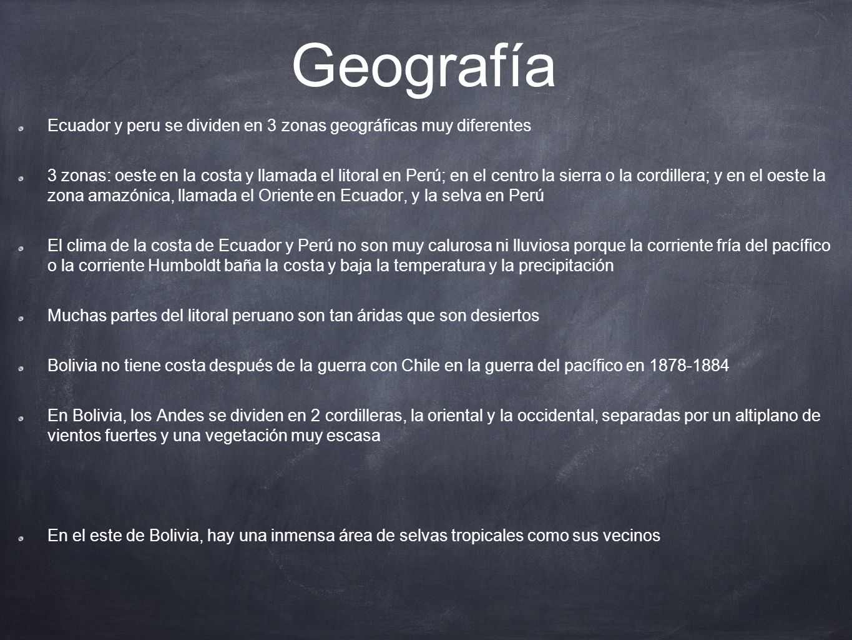 Geografía Ecuador y peru se dividen en 3 zonas geográficas muy diferentes 3 zonas: oeste en la costa y llamada el litoral en Perú; en el centro la sie