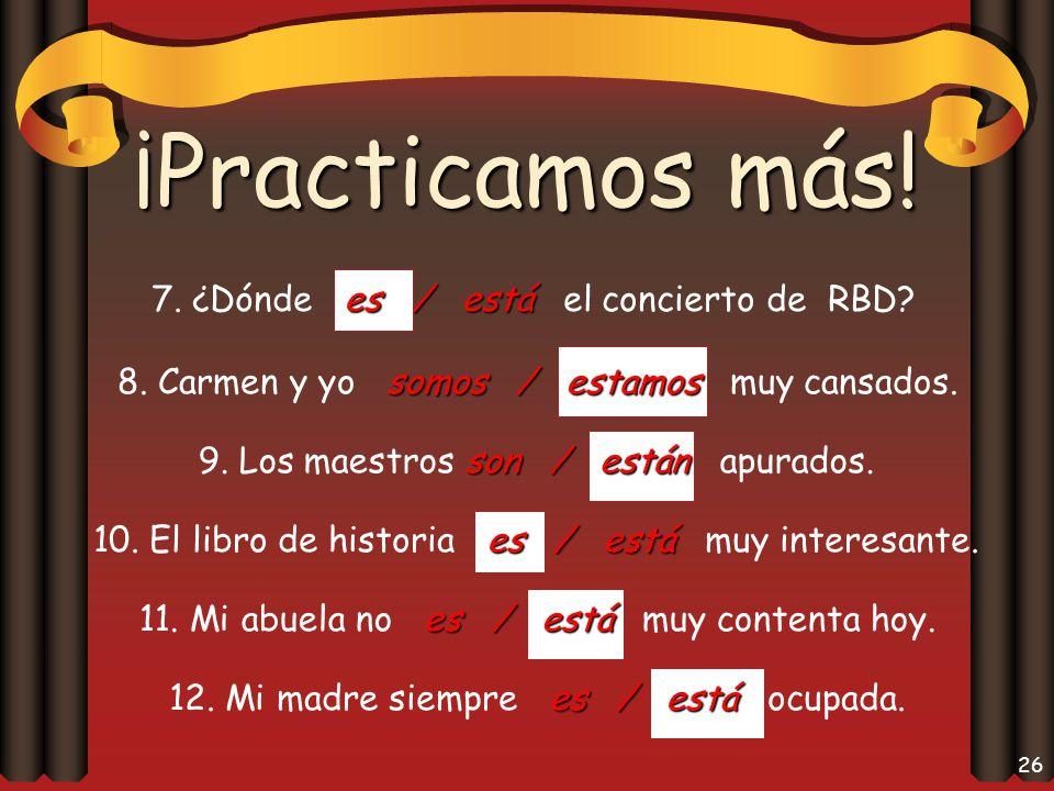 25 ¡Practicamos. es / está 1. Mi amigo es / está de la República Dominicana.