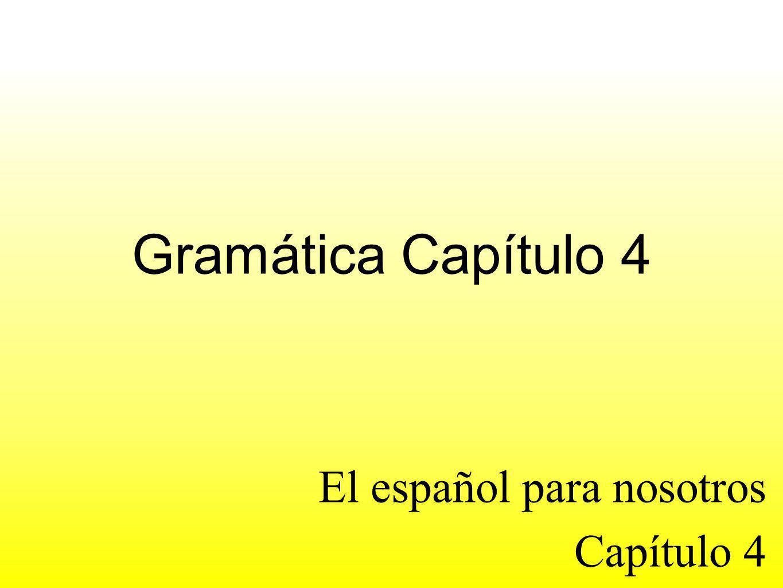Gramática Capítulo 4 El español para nosotros Capítulo 4