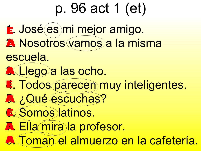 p.96 act 1 (et) 1. José es mi mejor amigo. 2. Nosotros vamos a la misma escuela.