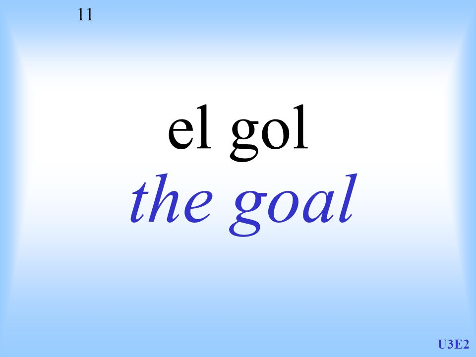 U3E2 11 el gol the goal