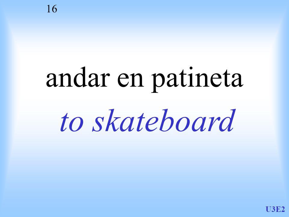 U3E2 16 andar en patineta to skateboard