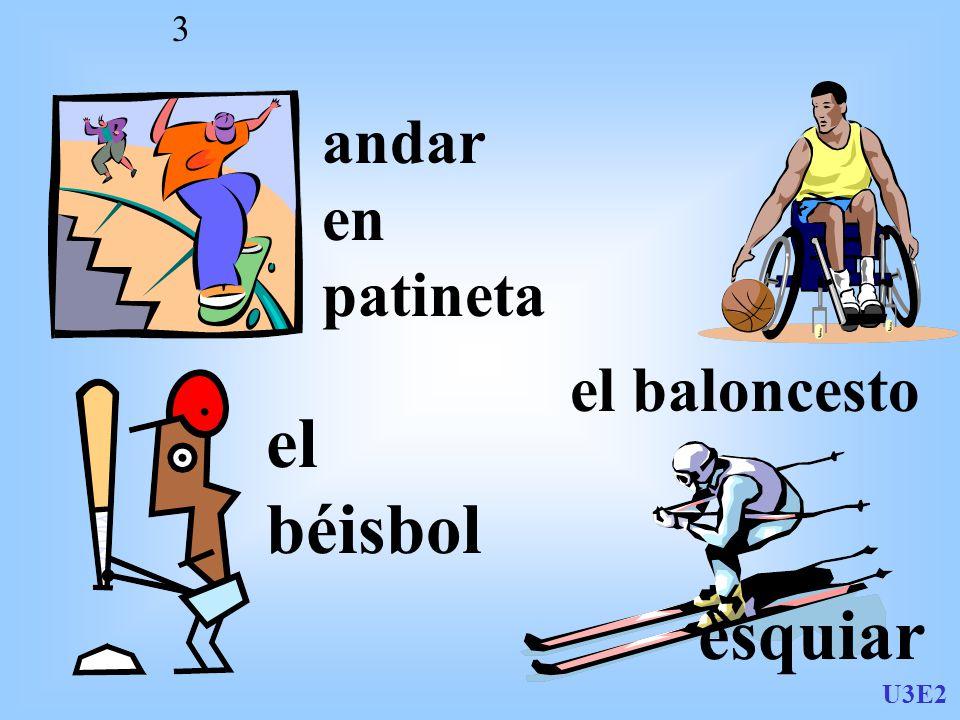 U3E2 3 andar en patineta el baloncesto el béisbol esquiar