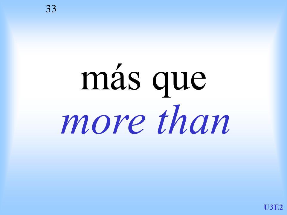 U3E2 33 más que more than
