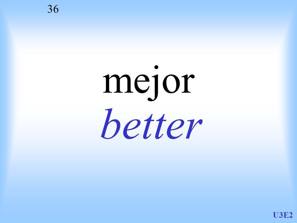 U3E2 36 mejor better