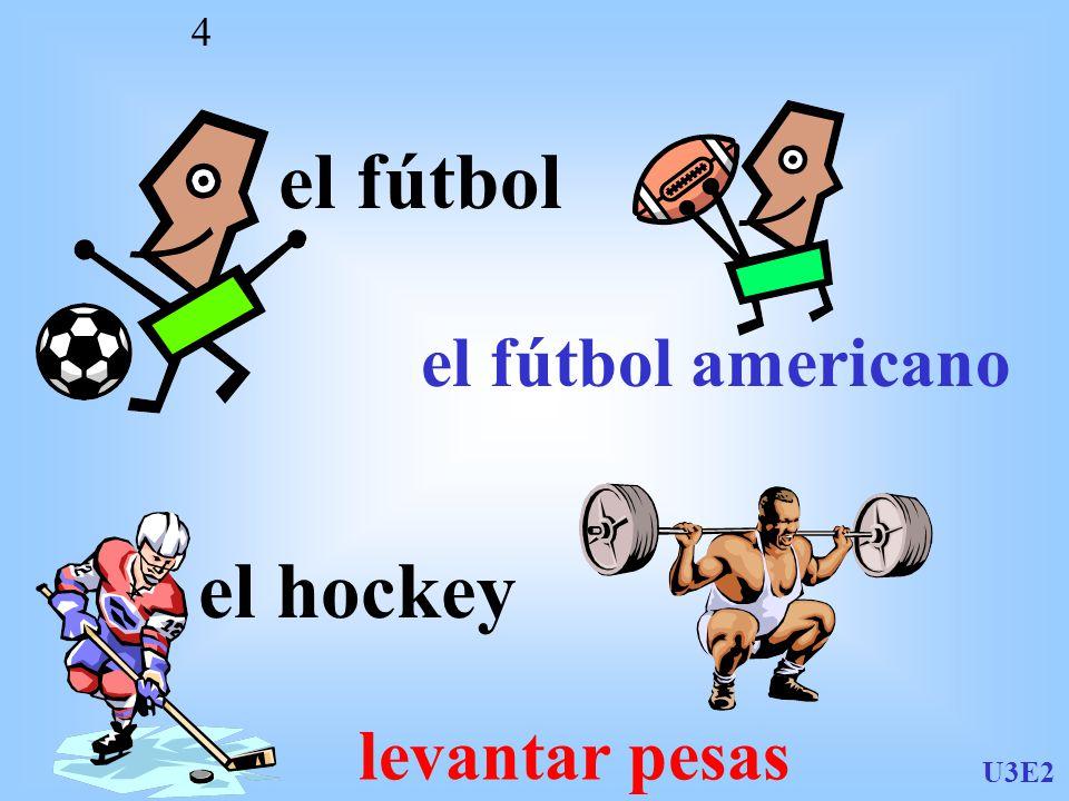 U3E2 4 el fútbol el fútbol americano el hockey levantar pesas