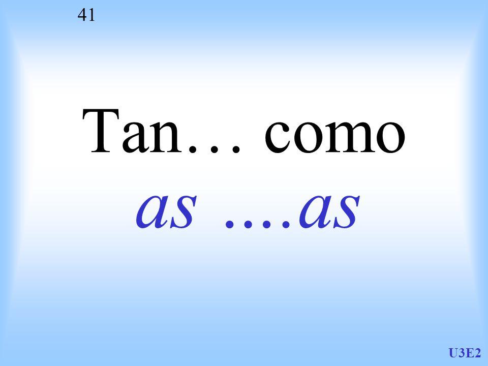 U3E2 41 Tan… como as ….as