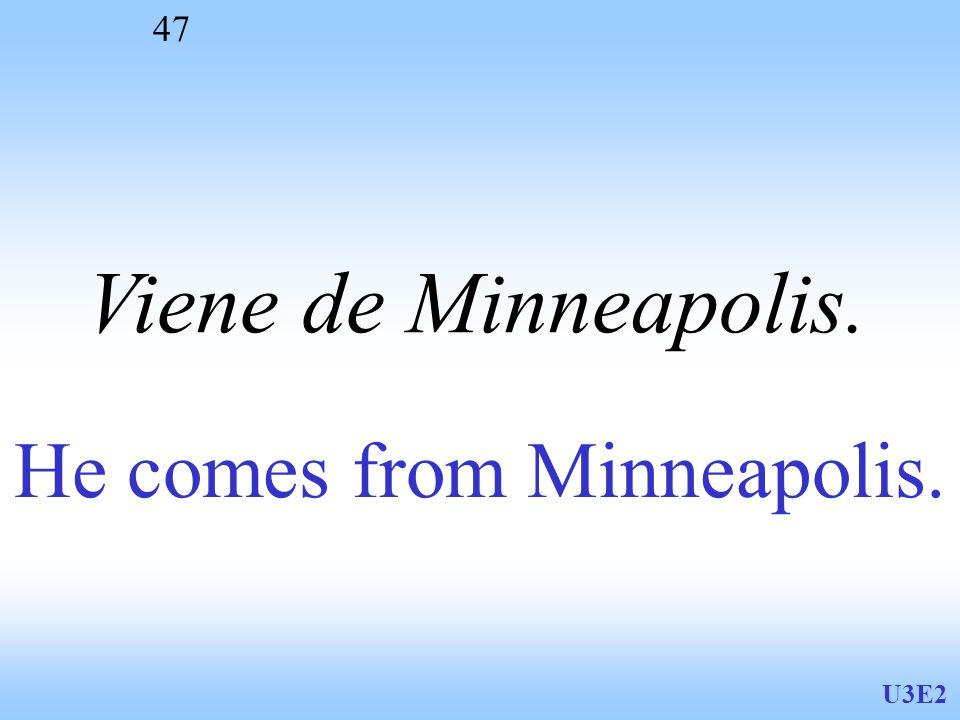 U3E2 47 He comes from Minneapolis. Viene de Minneapolis.