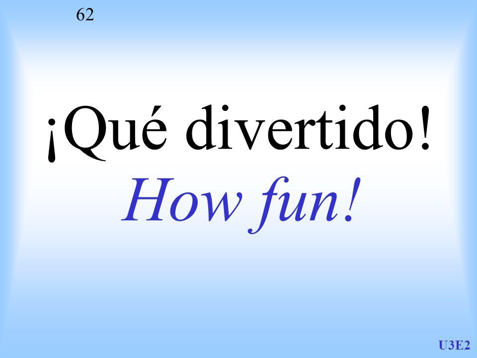 U3E2 62 ¡Qué divertido! How fun!
