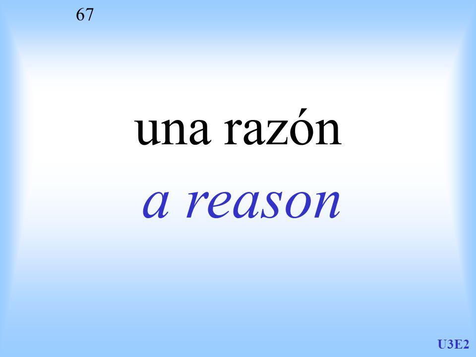 U3E2 67 una razón a reason