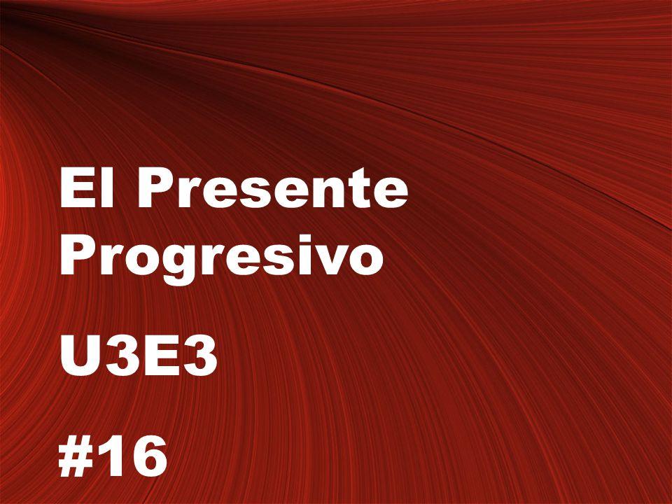 El Presente Progresivo U3E3 #16