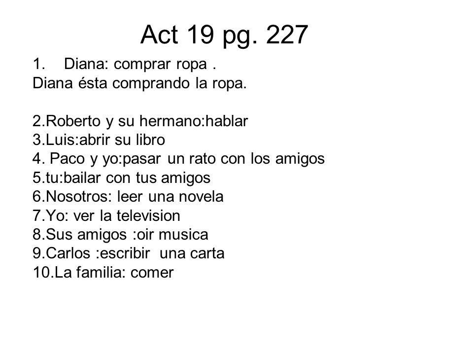 Act 19 pg.227 1.Diana: comprar ropa. Diana ésta comprando la ropa.