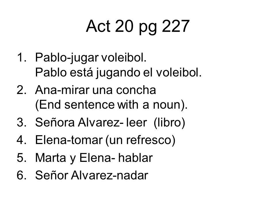 Act 20 pg 227 1.Pablo-jugar voleibol.Pablo está jugando el voleibol.