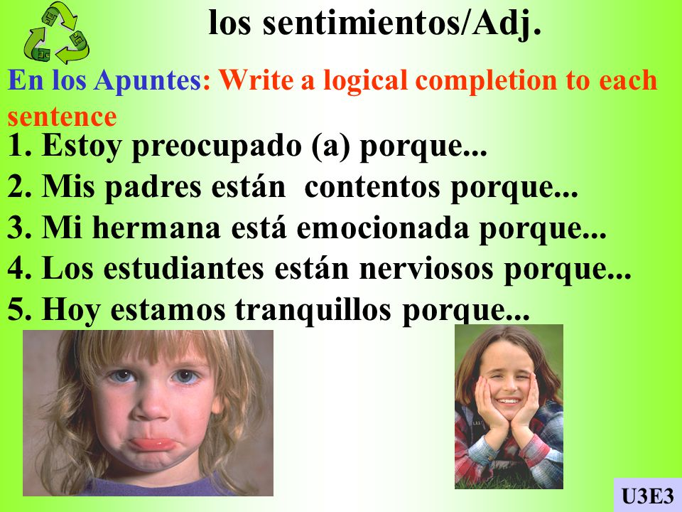 los sentimientos/Adj.En los Apuntes: Write a logical completion to each sentence 1.