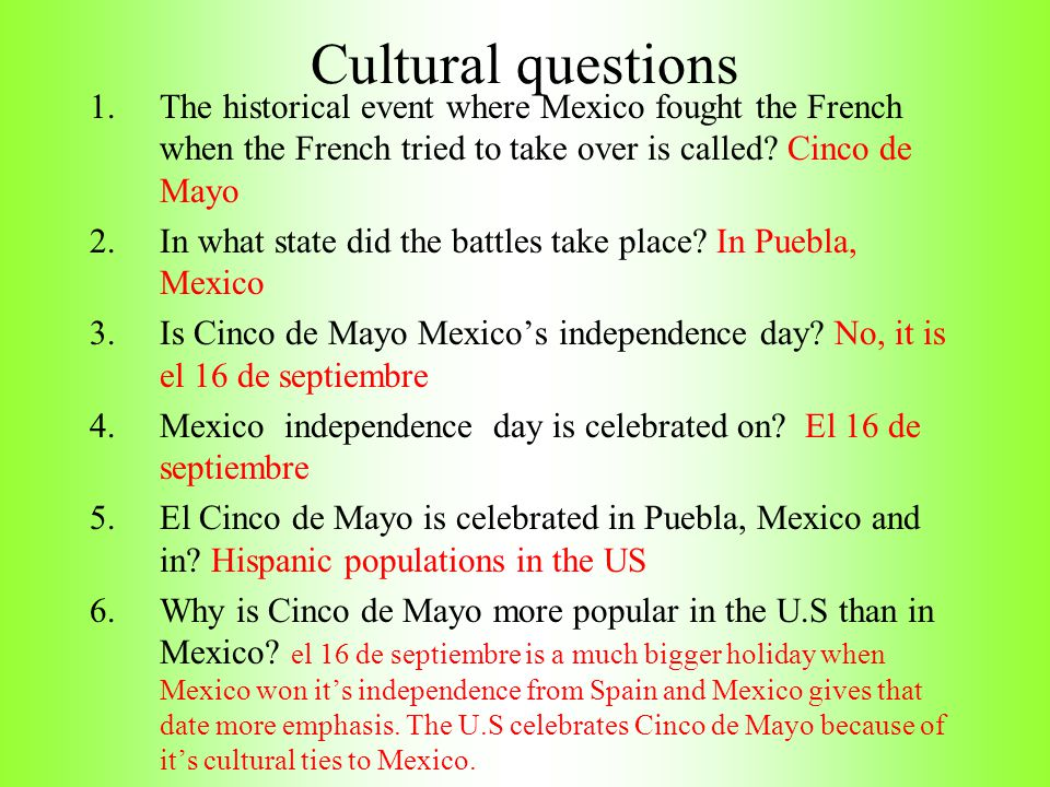 Cultural questions 1.The historical event where Mexico fought the French when the French tried to take over is called.