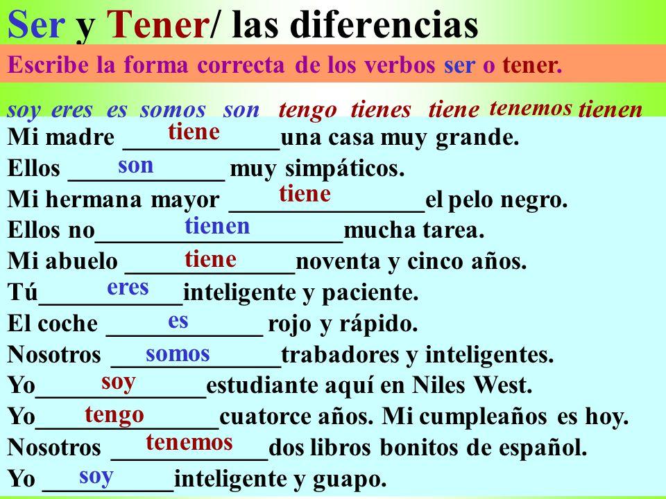 Ser y Tener/ las diferencias Escribe la forma correcta de los verbos ser o tener.