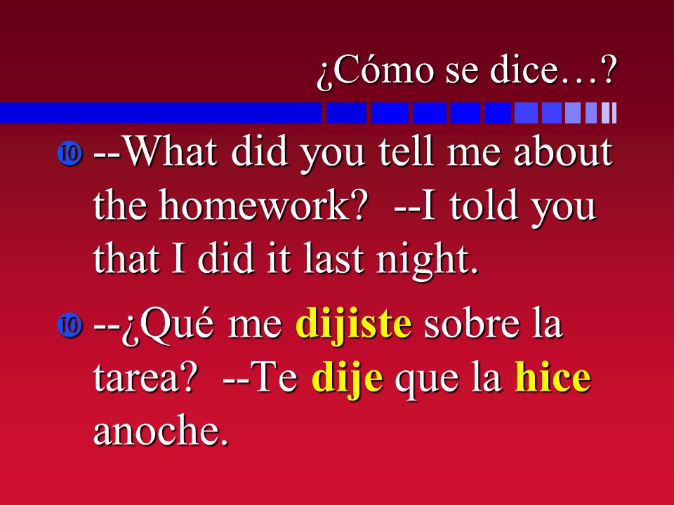 ¿Cómo se dice….--What did you tell me about the homework.