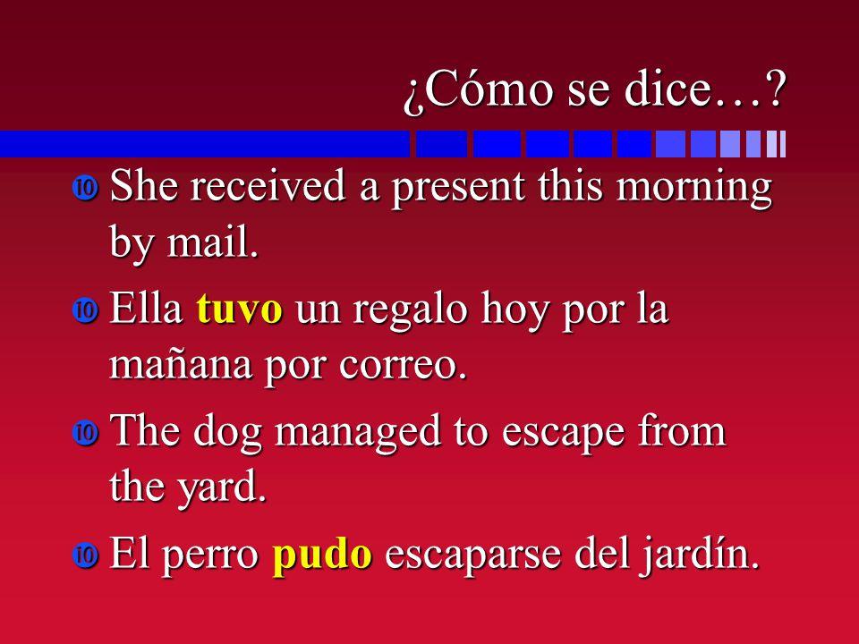 ¿Cómo se dice…? She received a present this morning by mail. She received a present this morning by mail. Ella tuvo un regalo hoy por la mañana por co