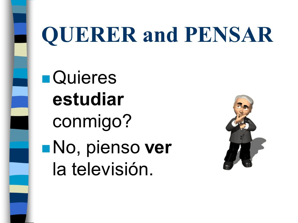 QUERER and PENSAR n When forms of QUERER and PENSAR are followed by another verb, the second verb is always in the infinitive.