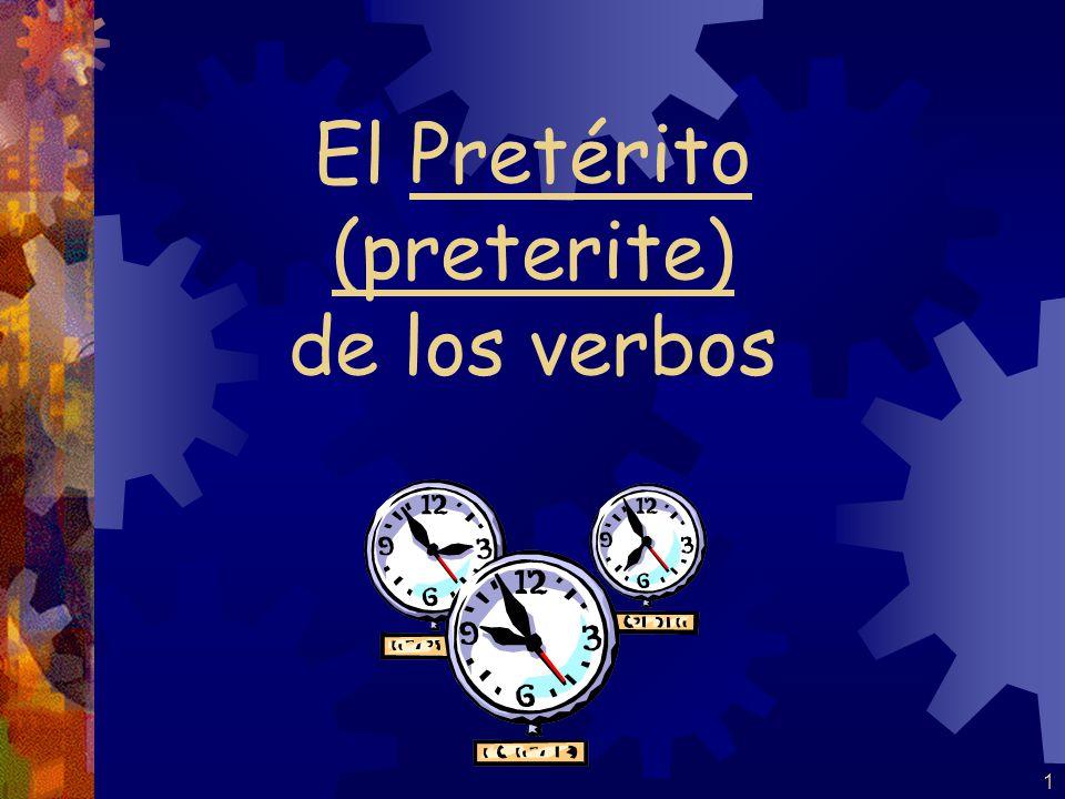1 El Pretérito (preterite) de los verbos