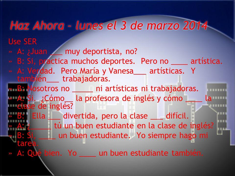 Haz Ahora – lunes el 3 de marzo 2014 Use SER »A: ¿Juan ___ muy deportista, no.