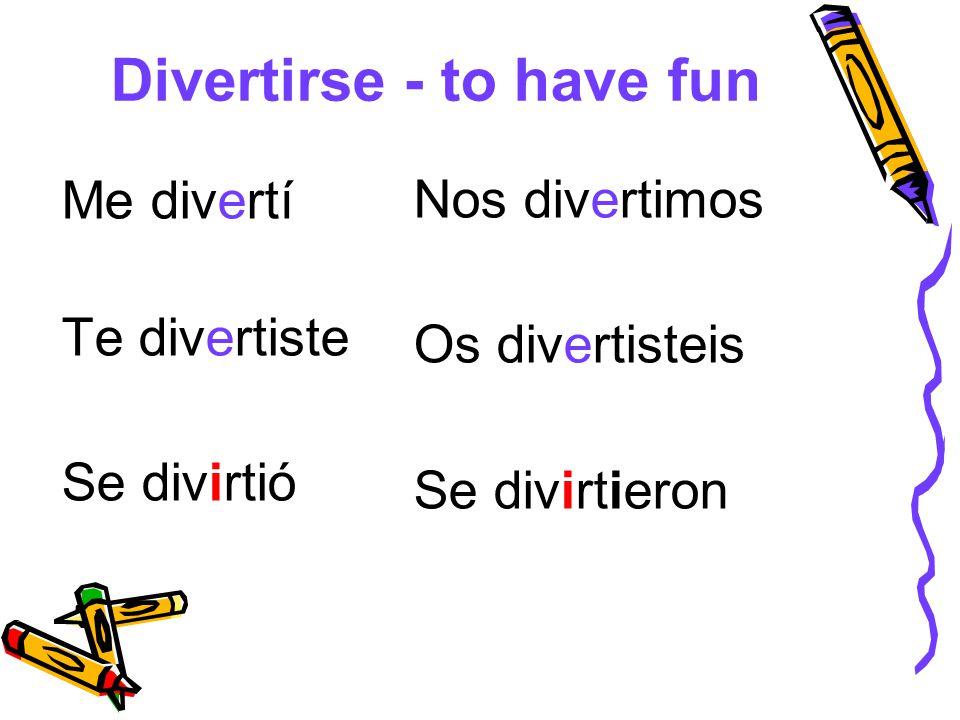Divertirse - to have fun Me divertí Te divertiste Se divirtió Nos divertimos Os divertisteis Se divirtieron
