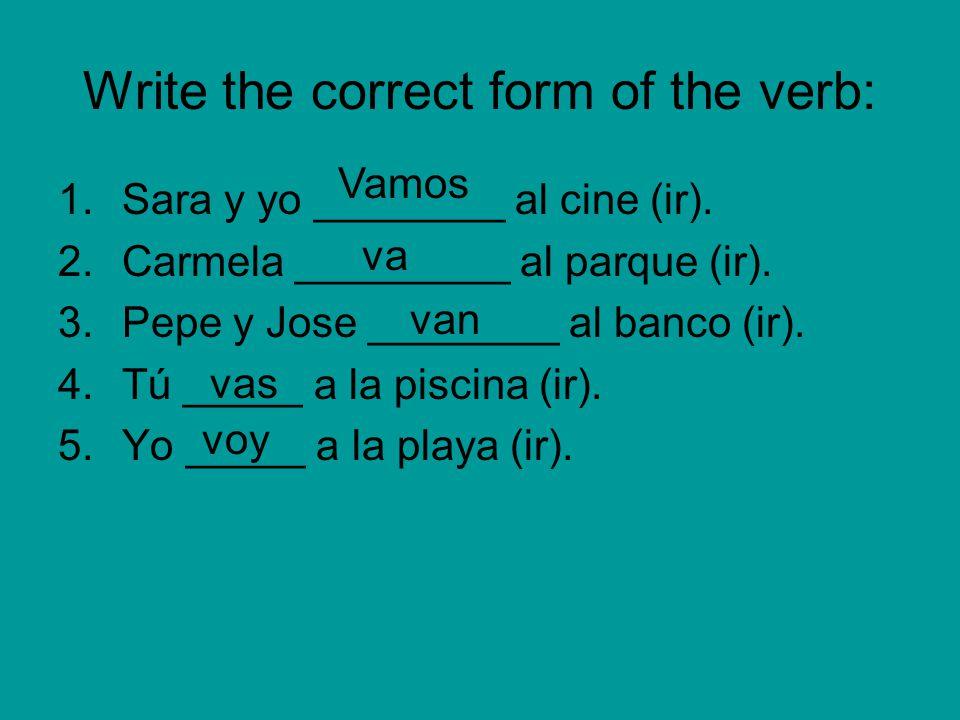 Translations: Yo voy Tú vas él/ella/Ud. Va Nosotros/Nosotras Vamos Ellos/Ellas/Uds. Van = I go = You go = He/she/You (f) goes = We go = They/You all g