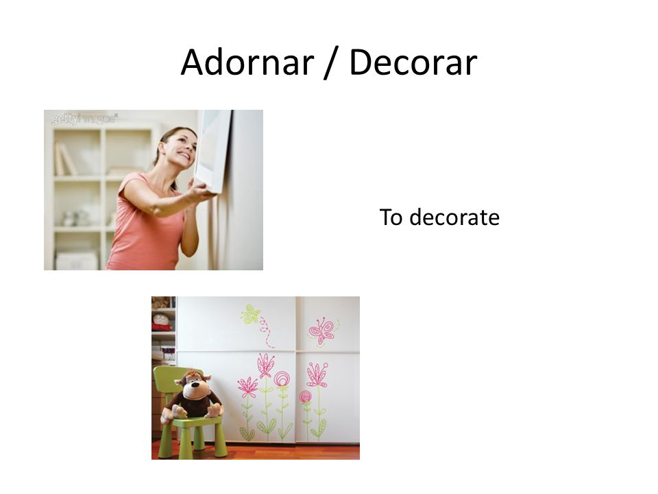 Adornar / Decorar To decorate