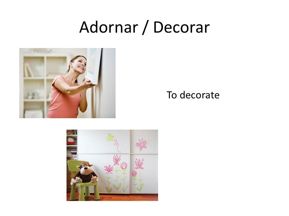 Adornar / Decorar To decorate