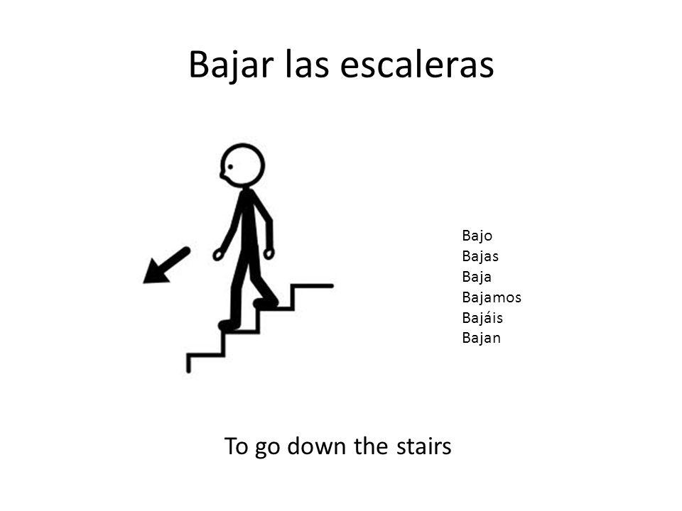 Bajar las escaleras Bajo Bajas Baja Bajamos Bajáis Bajan To go down the stairs