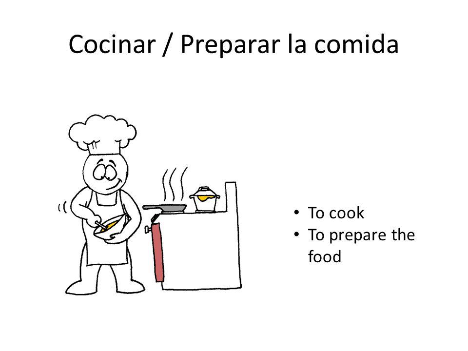 Cocinar / Preparar la comida To cook To prepare the food