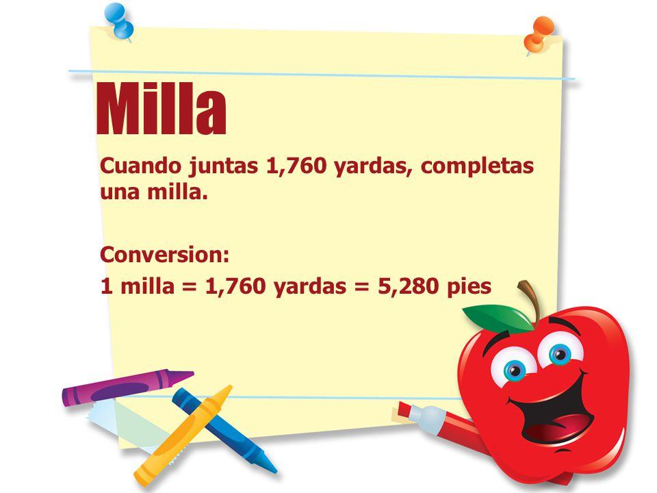 Milla Cuando juntas 1,760 yardas, completas una milla. Conversion: 1 milla = 1,760 yardas = 5,280 pies