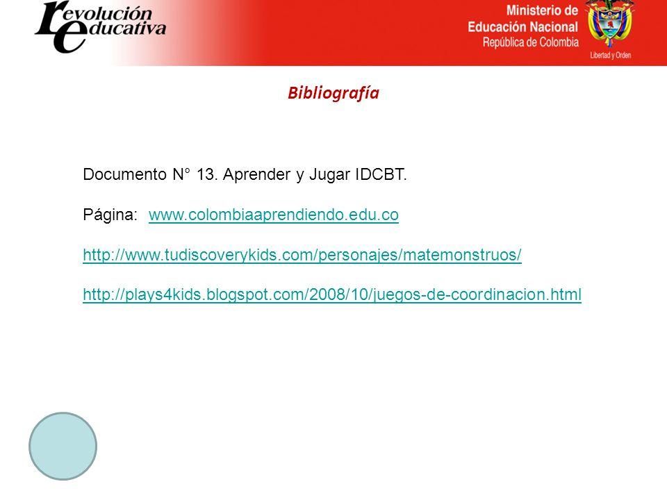 Bibliografía Documento N° 13. Aprender y Jugar IDCBT. Página: www.colombiaaprendiendo.edu.cowww.colombiaaprendiendo.edu.co http://www.tudiscoverykids.