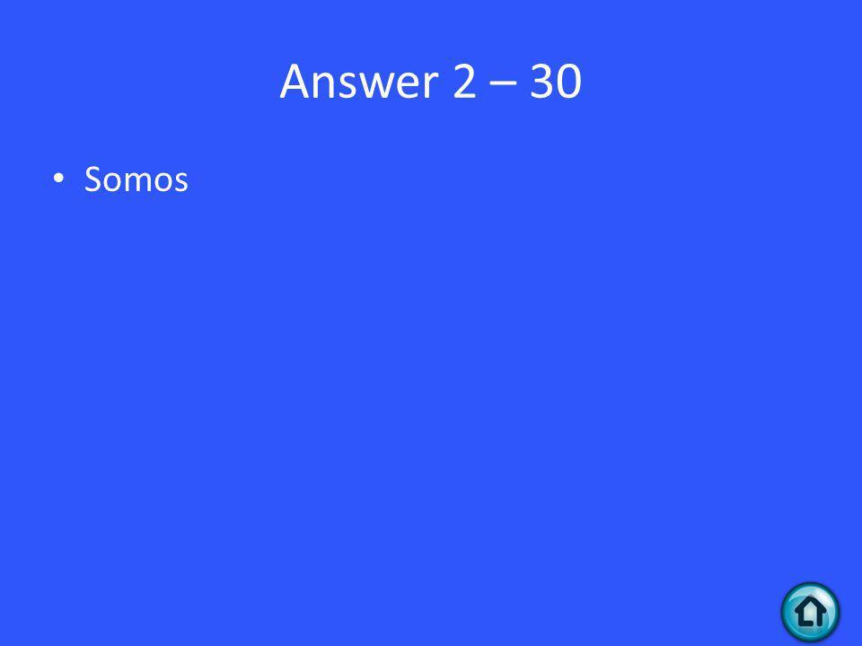 Answer 2 – 30 Somos