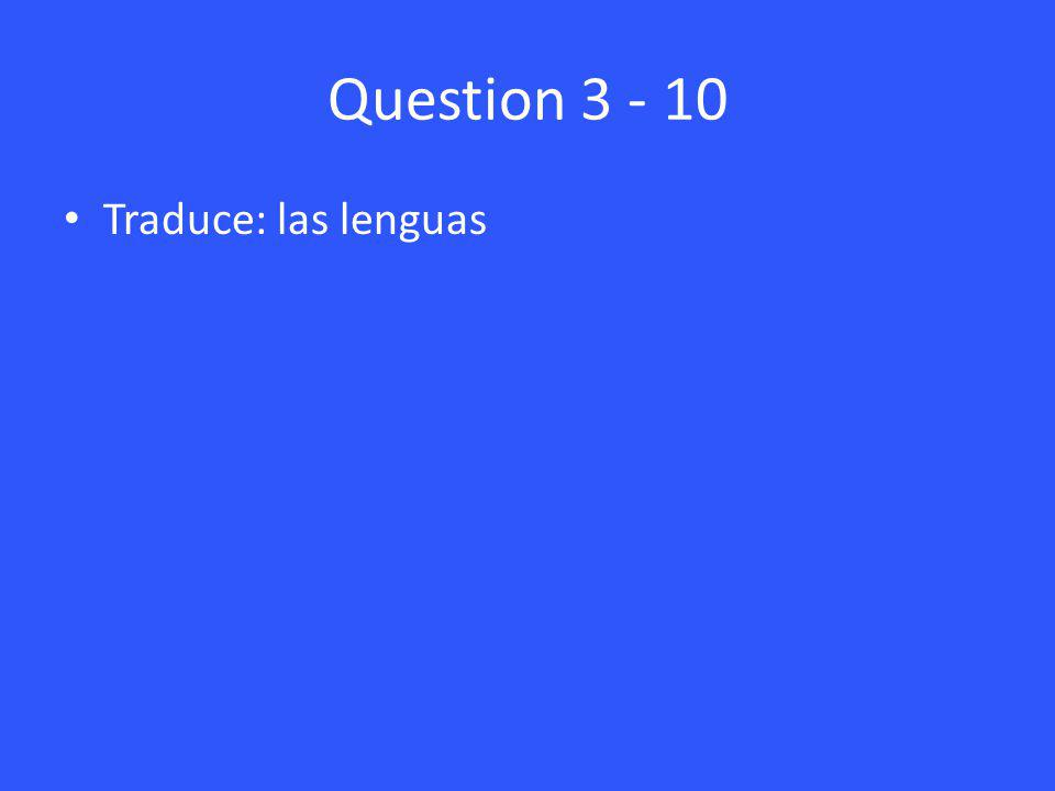 Question 3 - 10 Traduce: las lenguas