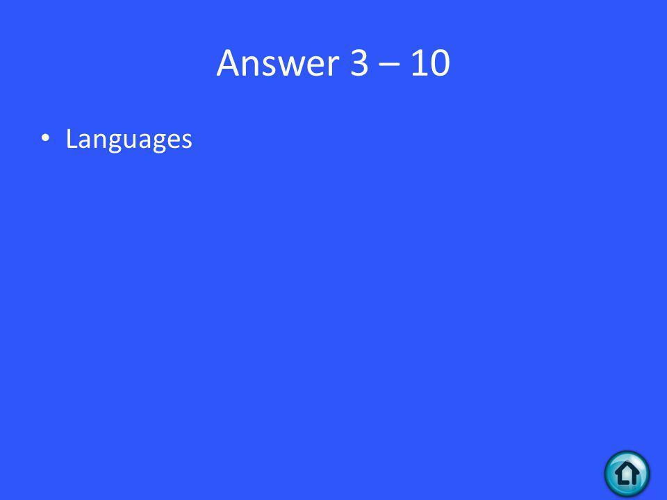 Answer 3 – 10 Languages