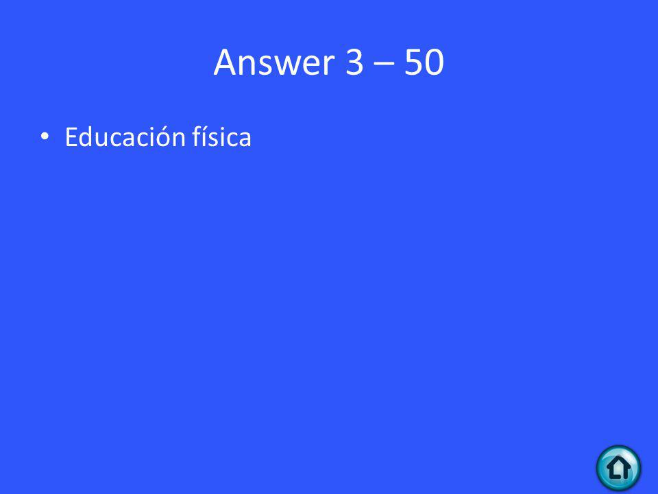 Answer 3 – 50 Educación física