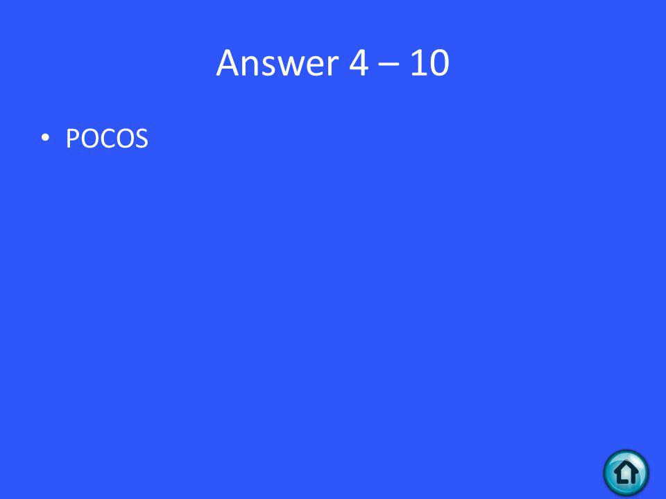 Answer 4 – 10 POCOS
