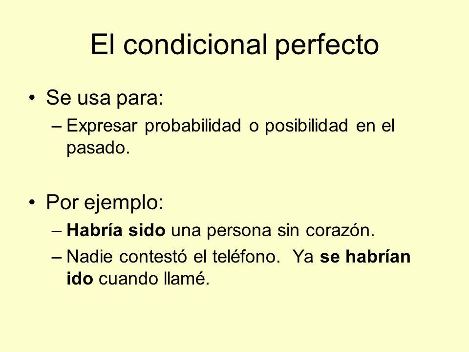 El condicional perfecto Se usa para: –Expresar probabilidad o posibilidad en el pasado.