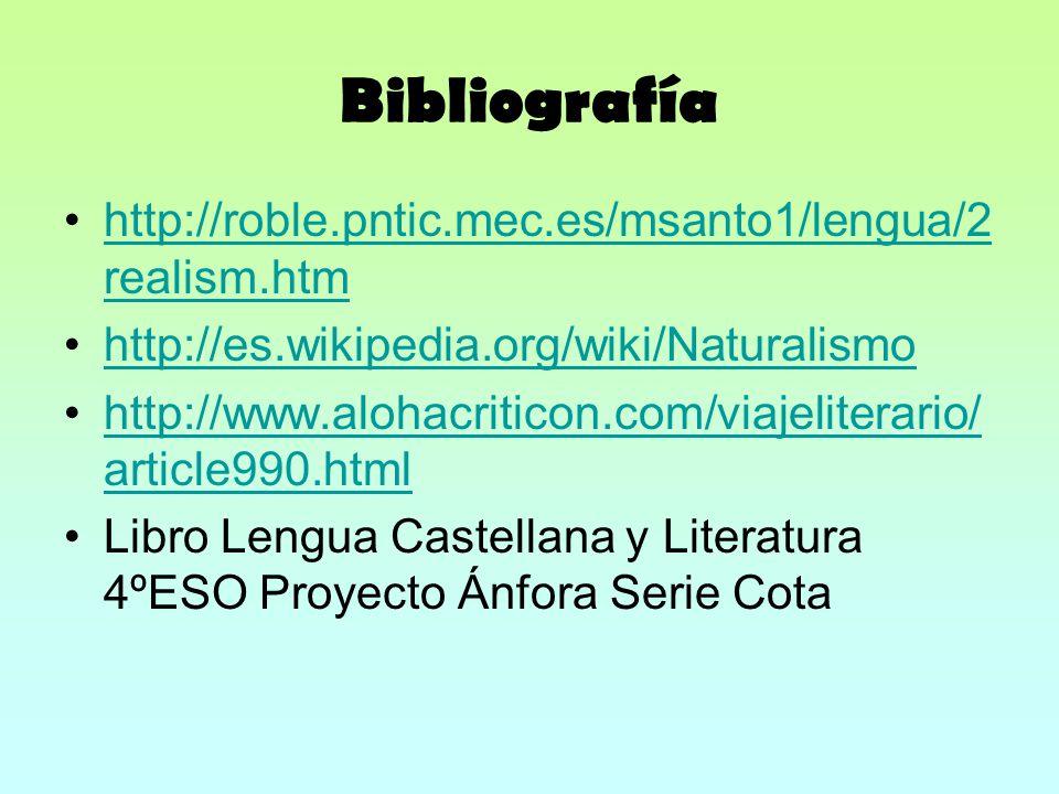 Bibliografía http://roble.pntic.mec.es/msanto1/lengua/2 realism.htmhttp://roble.pntic.mec.es/msanto1/lengua/2 realism.htm http://es.wikipedia.org/wiki