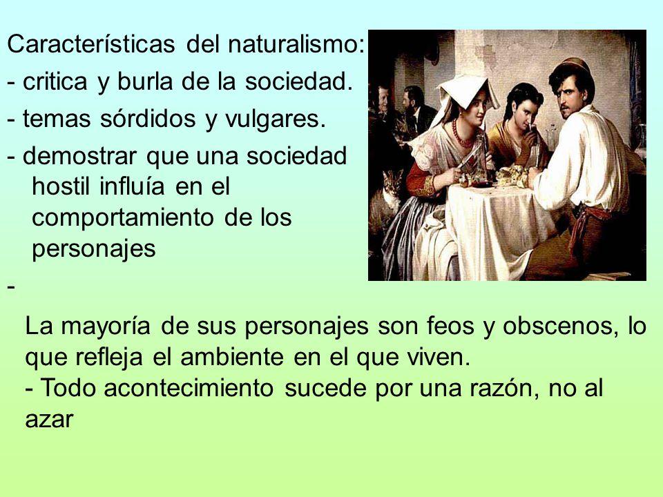 Características del naturalismo: - critica y burla de la sociedad. - temas sórdidos y vulgares. - demostrar que una sociedad hostil influía en el comp