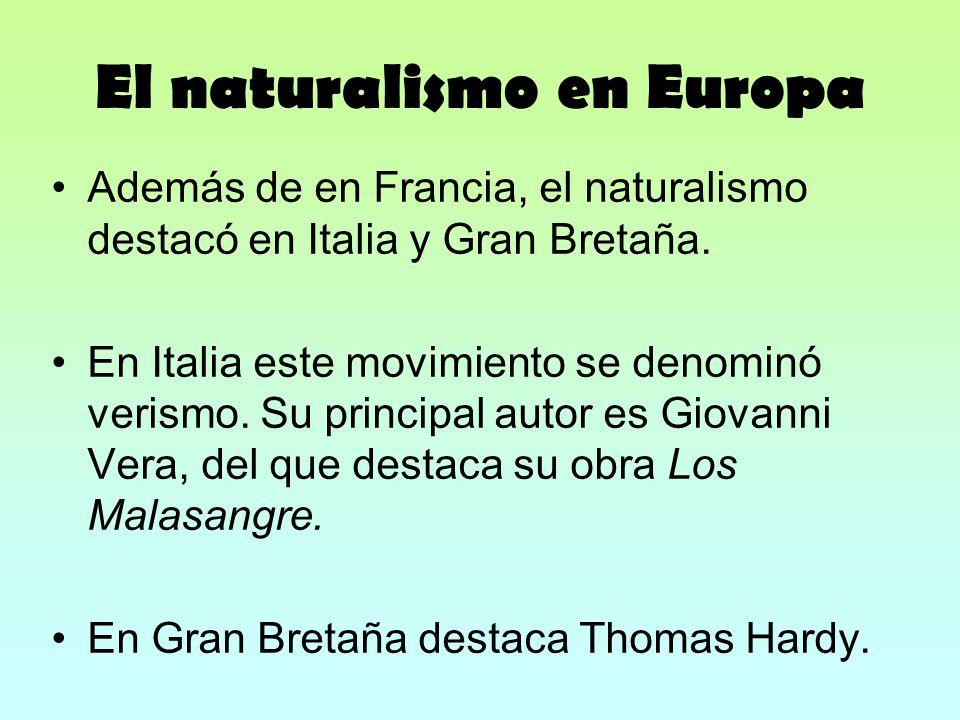El naturalismo en Europa Además de en Francia, el naturalismo destacó en Italia y Gran Bretaña. En Italia este movimiento se denominó verismo. Su prin