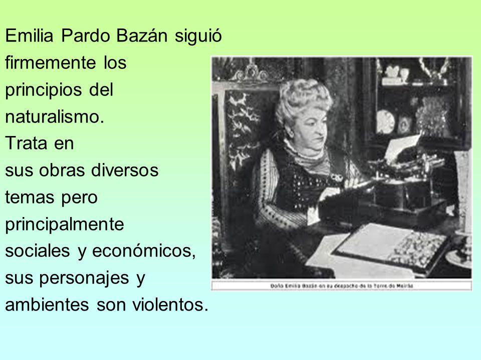 Emilia Pardo Bazán siguió firmemente los principios del naturalismo. Trata en sus obras diversos temas pero principalmente sociales y económicos, sus